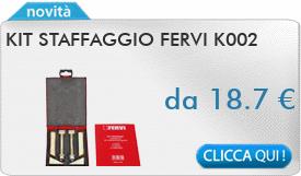 IN PROMOZIONE: Kit staffaggio FERVI K002