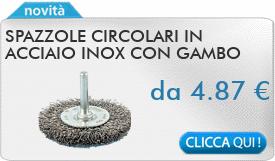 IN PROMOZIONE: Spazzole circolari in acciaio inox con gambo