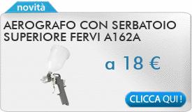 IN PROMOZIONE: Aerografo con serbatoio superiore FERVI A162A