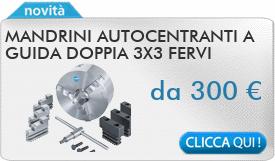 IN PROMOZIONE: Mandrini autocentranti a guida doppia 3X3 FERVI